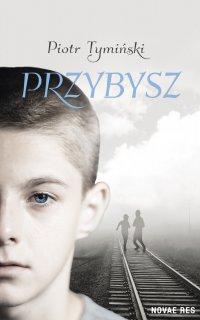 Przybysz - Piotr Tymiński - ebook
