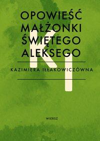 Opowieść małżonki świętego Aleksego - Kazimiera Iłłakowiczówna - ebook