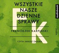 Wszystkie nasze dzienne sprawy - Franciszek Karpiński - audiobook