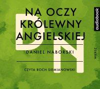 Na oczy królewny angielskiej - Daniel Naborowski - audiobook