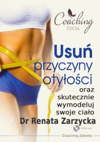 Usuń przyczyny otyłości i skutecznie wymodeluj swoje ciało - mgr Renata Zarzycka - audiobook
