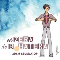 Od zera do bohatera - Adam Szustak - audiobook