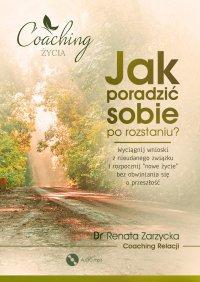 Jak poradzić sobie po rozstaniu? - mgr Renata Zarzycka - audiobook