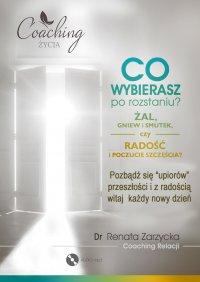 Co wybierasz po rozstaniu - żal, gniew i smutek, czy radość i poczucie szczęścia? - mgr Renata Zarzycka - audiobook