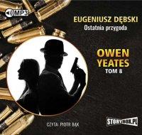 Owen Yeates tom 8. Ostatnia przygoda - Eugeniusz Dębski - audiobook