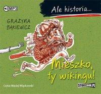 Ale historia... Mieszko, ty wikingu! - Grażyna Bąkiewicz - audiobook