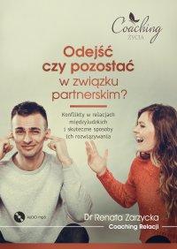 Odejść czy pozostać w związku partnerskim? Konflikty w relacjach międzyludzkich i skuteczne sposoby ich rozwiązywania - mgr Renata Zarzycka - audiobook