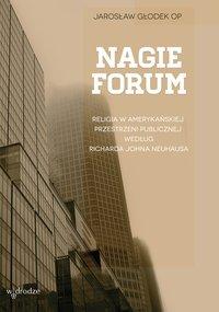 Nagie forum. Religia w amerykańskiej przestrzeni publicznej według Richarda Johna Neuhausa