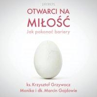 Otwarci na miłość – jak pokonać bariery - Ks. Krzysztof Grzywocz - audiobook