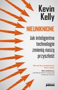 Nieuniknione. Jak inteligentne technologie zmienią naszą przyszłość - Kevin Kelly - ebook