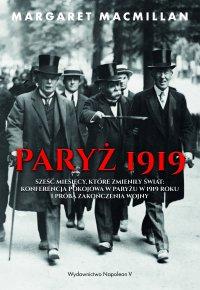 Paryż 1919. Sześć miesięcy, które zmieniły świat: konferencja pokojowa w Paryżu w 1919 roku i próba zakończenia wojny