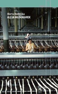 Aleja Włókniarek - Marta Madejska - ebook