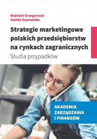 Strategie marketingowe polskich przedsiębiorstw na rynkach zagranicznych. Studia przypadków