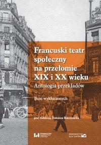 Francuski teatr społeczny na przełomie XIX i XX wieku. Antologia przekładów. Bunt wykluczonych