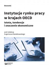 Instytucje rynku pracy w krajach OECD. Istota, tendencje i znaczenie ekonomiczne