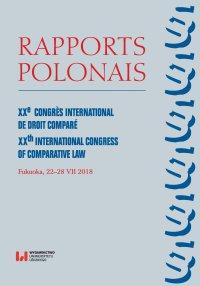 Rapports Polonais. XXe Congrès International de Droit Comparé. XXth International Congress of Comparative Law. Fukuoka, 22–28 VII 2018