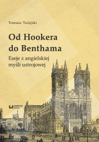 Od Hookera do Benthama. Eseje z angielskiej myśli ustrojowej - Tomasz Tulejski - ebook