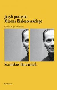 Język poetycki Mirona Białoszewskiego. Wydanie drugie, rozszerzone - Stanisław Barańczak - ebook