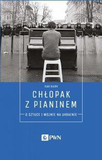 Chłopak z pianinem. O sztuce i wojnie na Ukrainie - Ewa Sułek - ebook