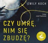 Czy umrę, nim się zbudzę? - Emily Koch - audiobook