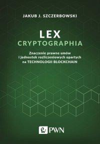 Lex cryptographia. Znaczenie prawne umów i jednostek rozliczeniowych opartych na technologii blockchain