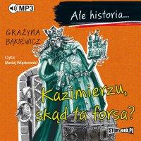 Ale historia... Kazimierzu, skąd ta forsa?