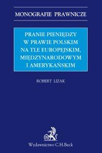 Pranie pieniędzy w prawie polskim na tle europejskim międzynarodowym i amerykańskim