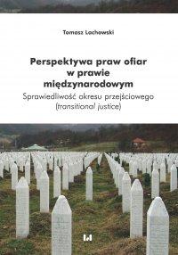 Perspektywa praw ofiar w prawie międzynarodowym. Sprawiedliwość okresu przejściowego (transitional justice) - Tomasz Lachowski - ebook