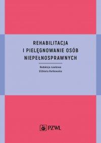 Rehabilitacja i pielęgnowanie osób niepełnosprawnych - red. Elżbieta Rutkowska - ebook