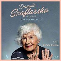Danuta Szaflarska. Jej czas - Gabriel Michalik - audiobook
