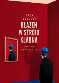 Błazen w stroju klauna - Arek Borowik - ebook