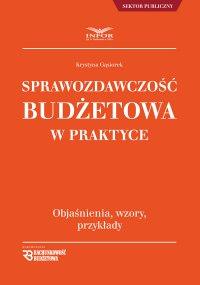 Sprawozdawczość budżetowa w praktyce - Krystyna Gąsiorek - ebook