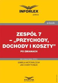 """Zespół 7 – """"Przychody, dochody i koszty"""" po zmianach - Izabela Motowilczuk - ebook"""