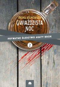 Gwiaździsta noc. Prywatne śledztwo Agaty Brok cz. 2 - Iwona Wilmowska - ebook