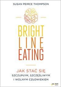 Bright Line Eating. Jak stać się szczupłym, szczęśliwym i wolnym człowiekiem - Susan Peirce Thompson - ebook