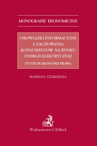 Obowiązki informacyjne a zachowania konsumentów na rynku energii elektrycznej. Studium ekonomii prawa - Marzena Czarnecka - ebook