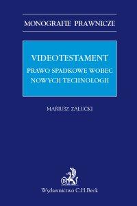 Videotestament. Prawo spadkowe wobec nowych technologii - Mariusz Załucki - ebook