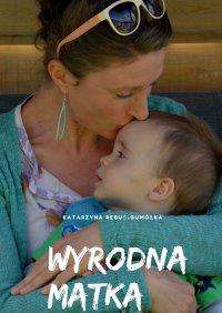 Wyrodna matka - Katarzyna Rebuś-Gumółka - ebook