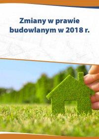Zmiany w prawie budowlanym w 2018 r. - Katarzyna Czajkowska-Matosiuk - ebook
