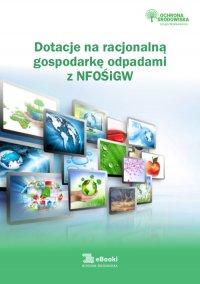 Dotacje na racjonalną gospodarkę odpadami z NFOŚiGW - Katarzyna Czajkowska-Matosiuk - ebook