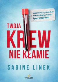 Twoja krew nie kłamie. Czego możesz się dowiedzieć o swoim zdrowiu z badania żywej kropli krwi - Sabine Linek - ebook