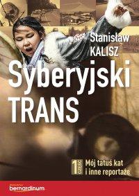 Syberyjski trans. Część 1 Mój tatuś kat i inne reportaże - Stanisław Kalisz - ebook