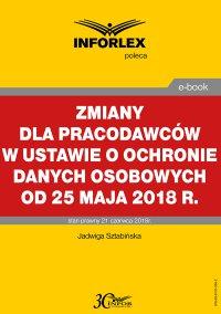 Zmiany dla pracodawców w ustawie o ochronie danych osobowych od 25 maja 2018 r. - Jadwiga Sztabińska - ebook
