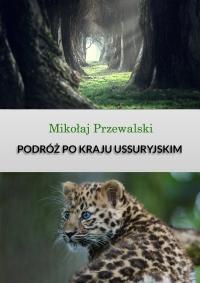 Podróż po kraju Ussyryjskim - Mikołaj Przewalski - ebook