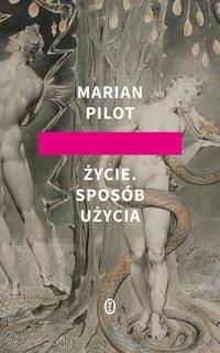 Życie. Sposób użycia - Marian Pilot - ebook