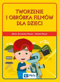 Tworzenie i obróbka filmów dla dzieci - Alicja Żarowska-Mazur - ebook