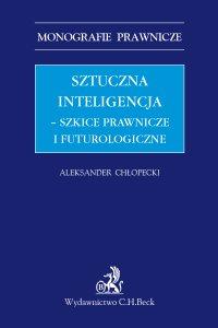 Sztuczna inteligencja - szkice prawnicze i futurologiczne