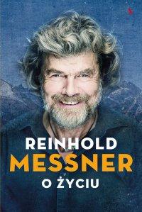 Reinhold Messner. O życiu. Symbolicznych 70 rozdziałów osobistej historii.