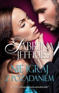 Nie igraj  z pożądaniem - Sabrina Jeffries - ebook