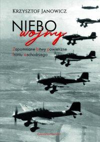 Niebo wojny. Zapomniane bitwy powietrzne frontu wschodniego - Krzysztof Janowicz - ebook